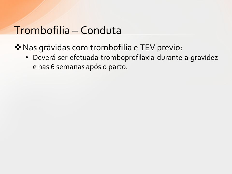 Trombofilia – Conduta Nas grávidas com trombofilia e TEV previo: