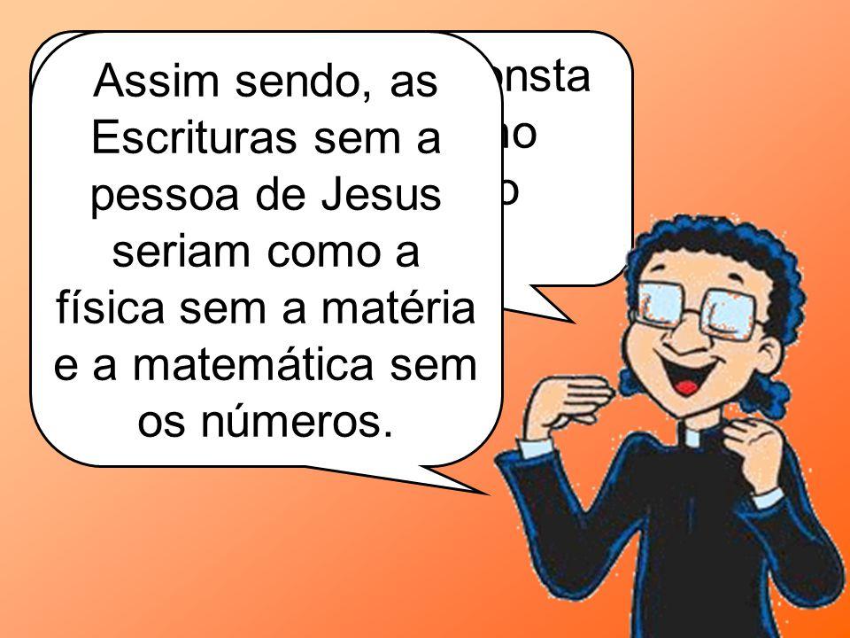 Assim sendo, as Escrituras sem a pessoa de Jesus seriam como a física sem a matéria e a matemática sem os números.