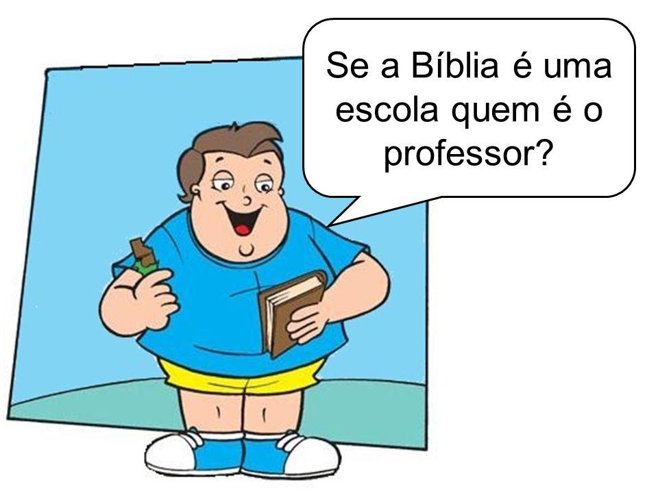 Se a Bíblia é uma escola quem é o professor