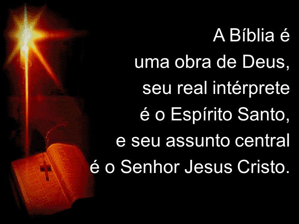 A Bíblia é uma obra de Deus, seu real intérprete.