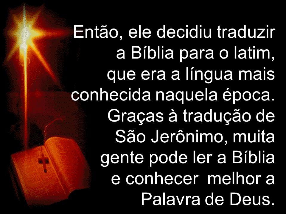 Então, ele decidiu traduzir a Bíblia para o latim,
