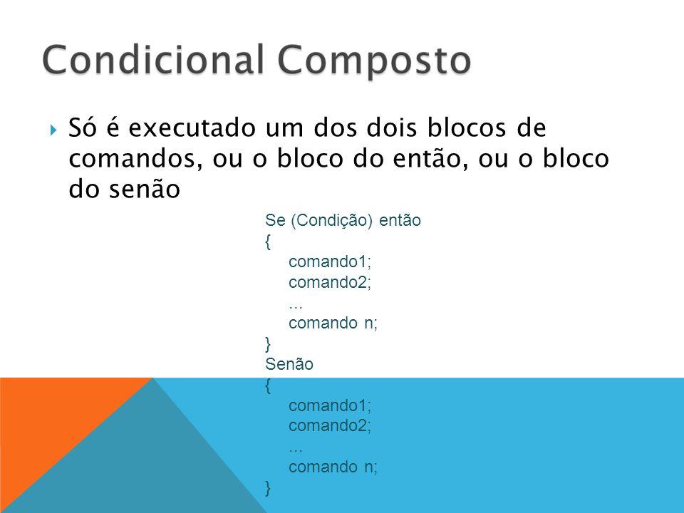 Só é executado um dos dois blocos de comandos, ou o bloco do então, ou o bloco do senão