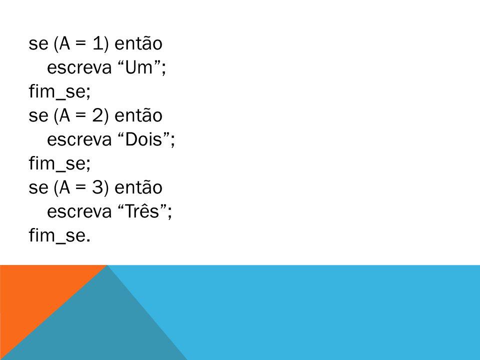 se (A = 1) então escreva Um ; fim_se; se (A = 2) então. escreva Dois ; se (A = 3) então. escreva Três ;