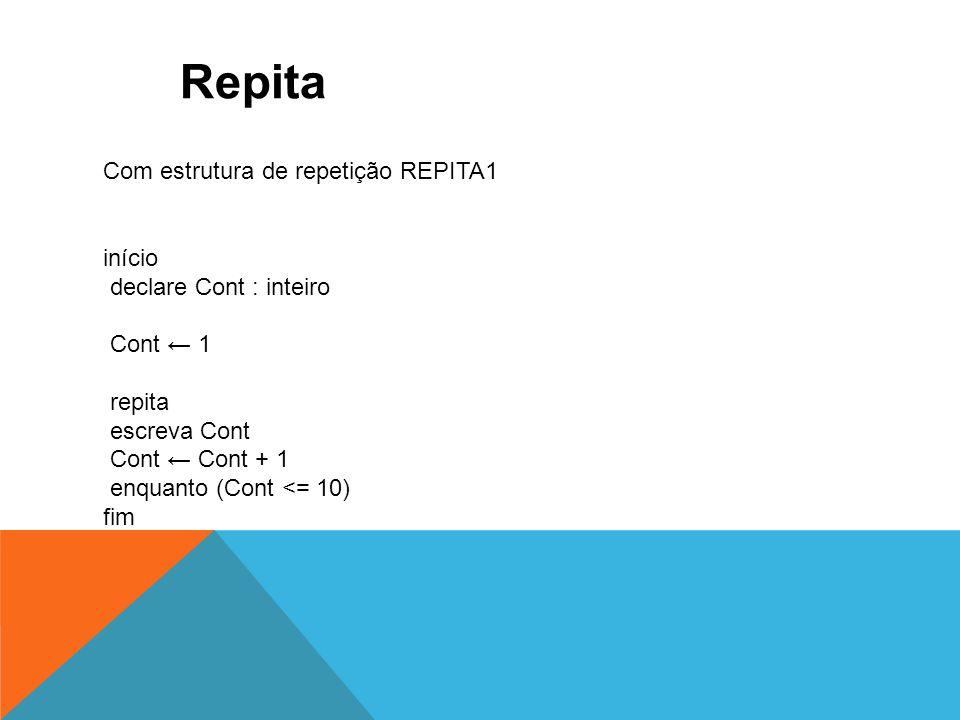 Repita Com estrutura de repetição REPITA1 início