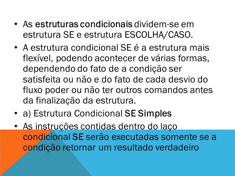 As estruturas condicionais dividem-se em estrutura SE e estrutura ESCOLHA/CASO.
