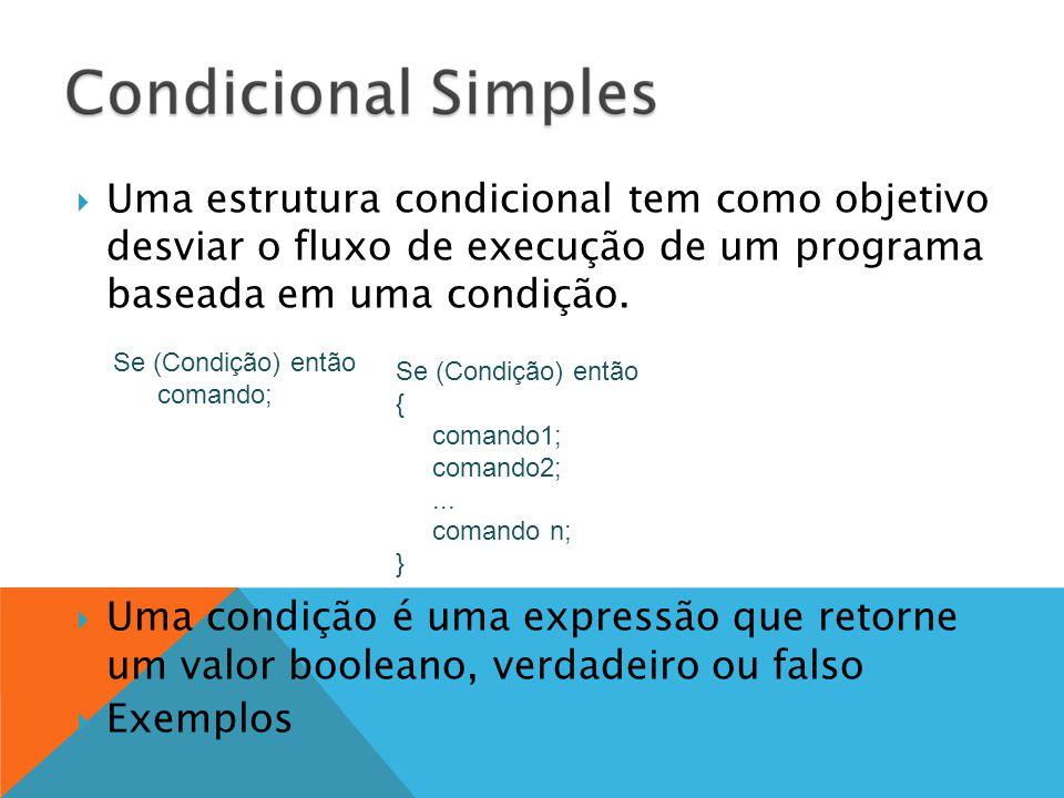 Uma estrutura condicional tem como objetivo desviar o fluxo de execução de um programa baseada em uma condição.