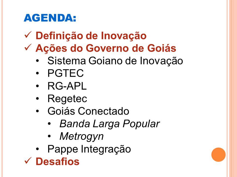 AGENDA: Definição de Inovação. Ações do Governo de Goiás. Sistema Goiano de Inovação. PGTEC. RG-APL.