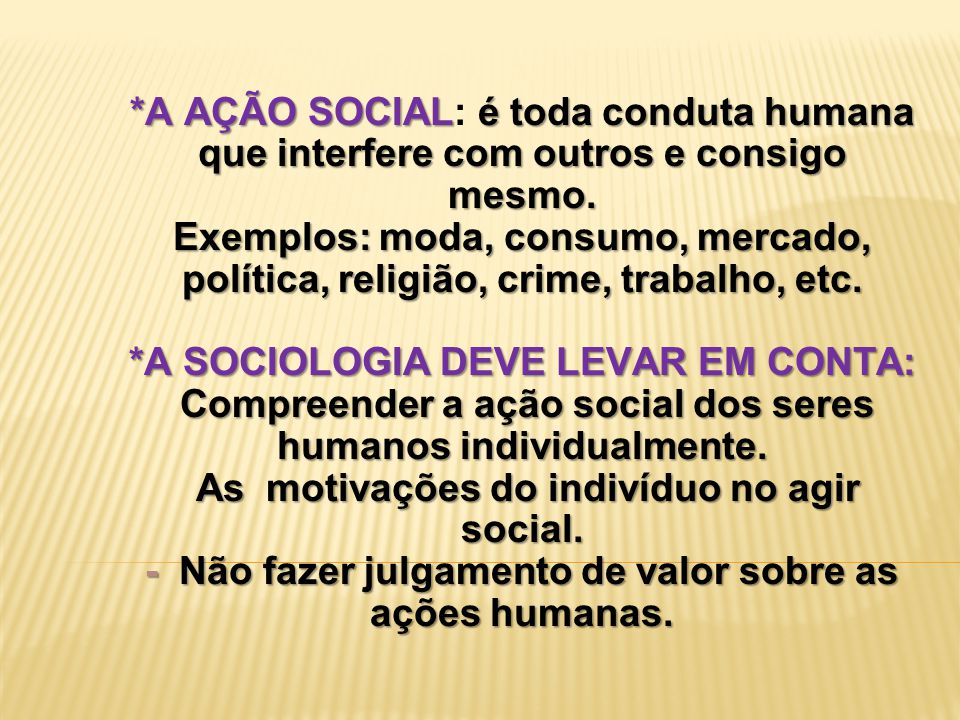 *A AÇÃO SOCIAL: é toda conduta humana que interfere com outros e consigo mesmo.