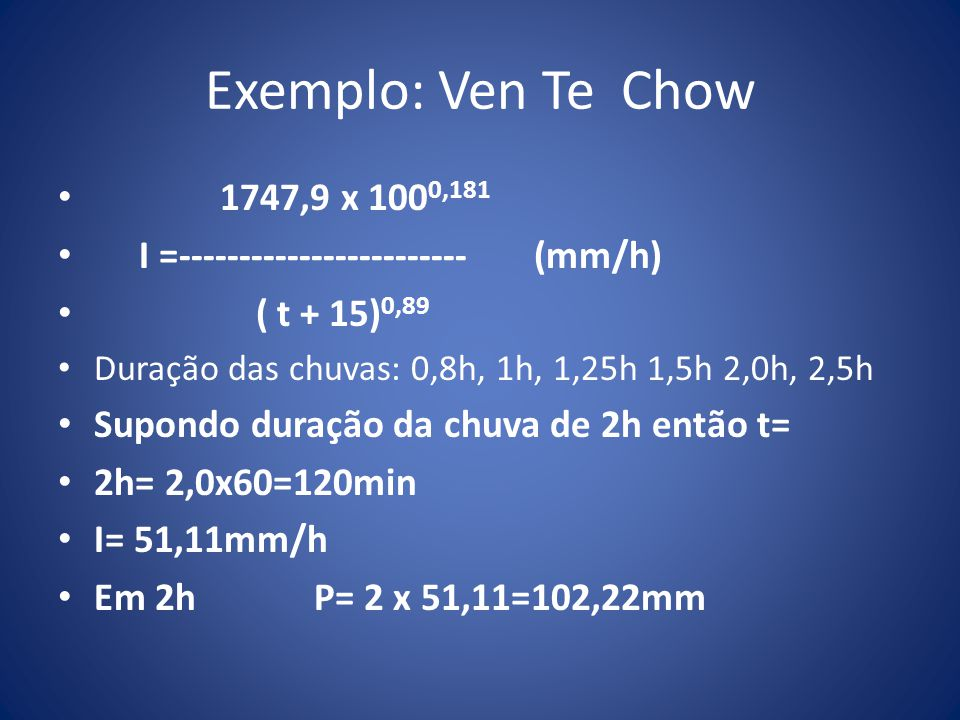 Exemplo: Ven Te Chow 1747,9 x 1000,181. I =------------------------ (mm/h) ( t + 15)0,89.