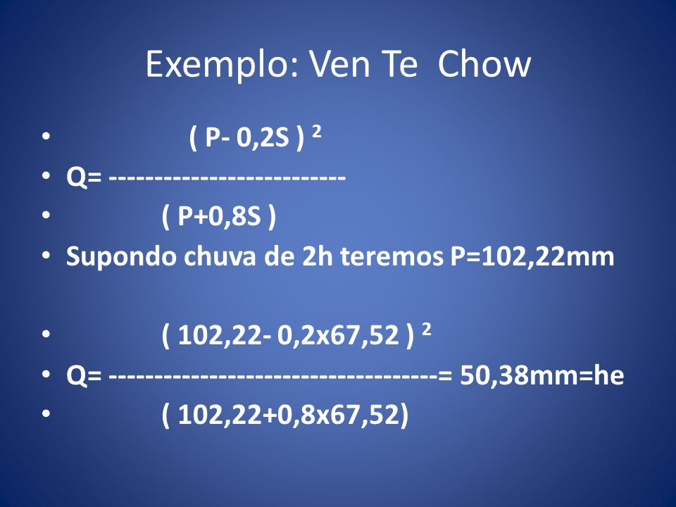 Exemplo: Ven Te Chow ( P- 0,2S ) 2 Q= --------------------------