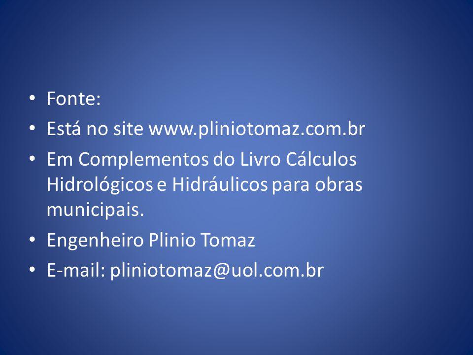 Fonte: Está no site www.pliniotomaz.com.br. Em Complementos do Livro Cálculos Hidrológicos e Hidráulicos para obras municipais.