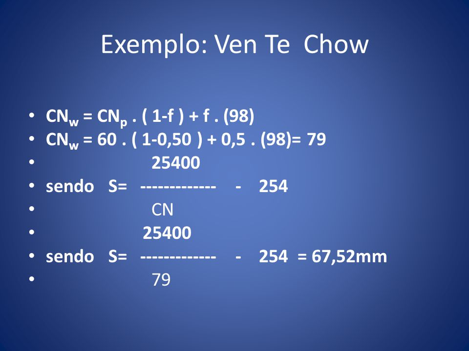 Exemplo: Ven Te Chow CNw = CNp . ( 1-f ) + f . (98)