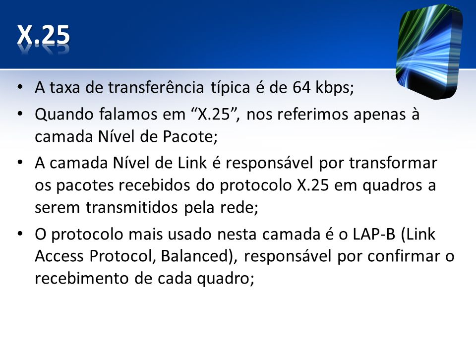 X.25 A taxa de transferência típica é de 64 kbps;