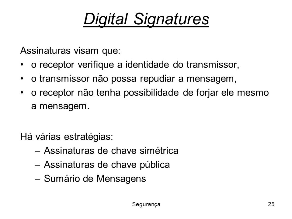 Digital Signatures Assinaturas visam que: