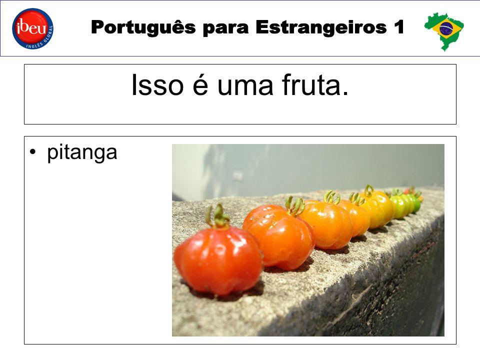 Isso é uma fruta. pitanga