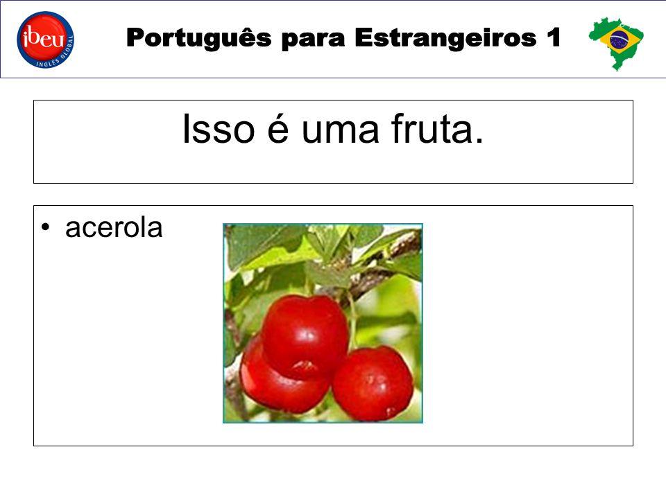 Isso é uma fruta. acerola