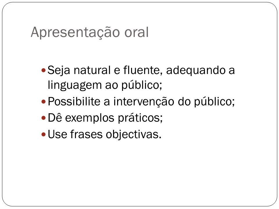 Apresentação oral Seja natural e fluente, adequando a linguagem ao público; Possibilite a intervenção do público;