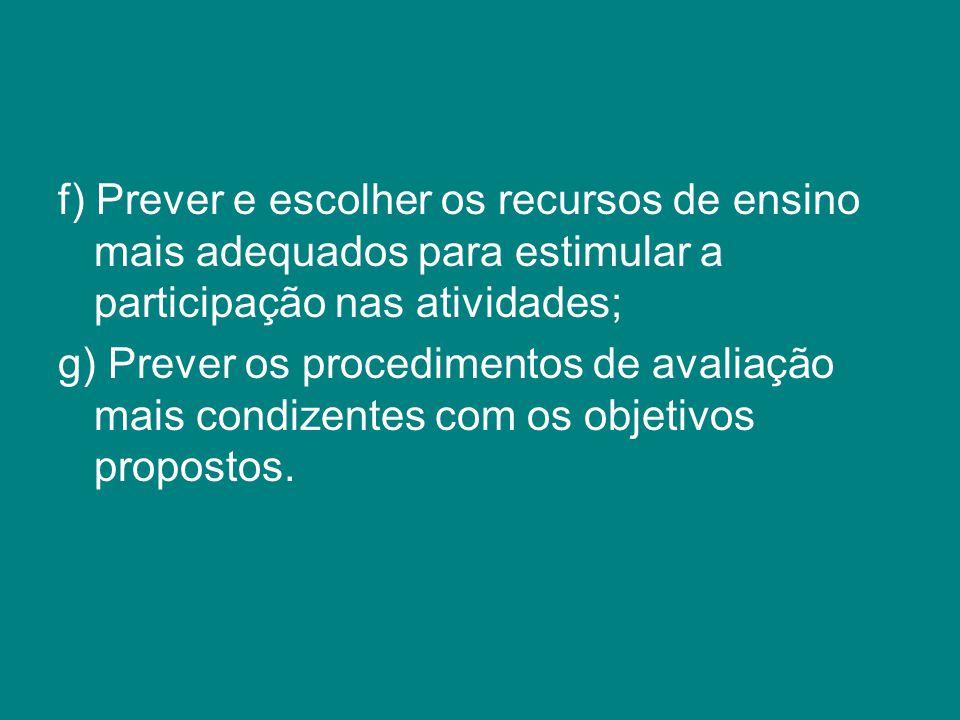 f) Prever e escolher os recursos de ensino mais adequados para estimular a participação nas atividades;
