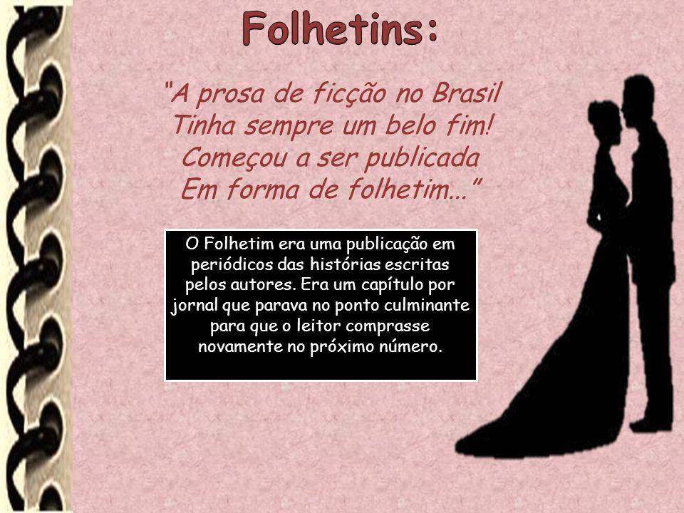 Folhetins: A prosa de ficção no Brasil Tinha sempre um belo fim!