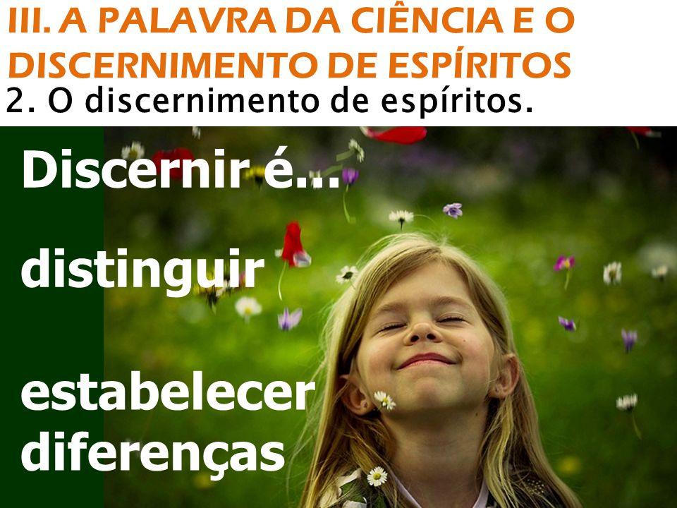 III. A PALAVRA DA CIÊNCIA E O DISCERNIMENTO DE ESPÍRITOS