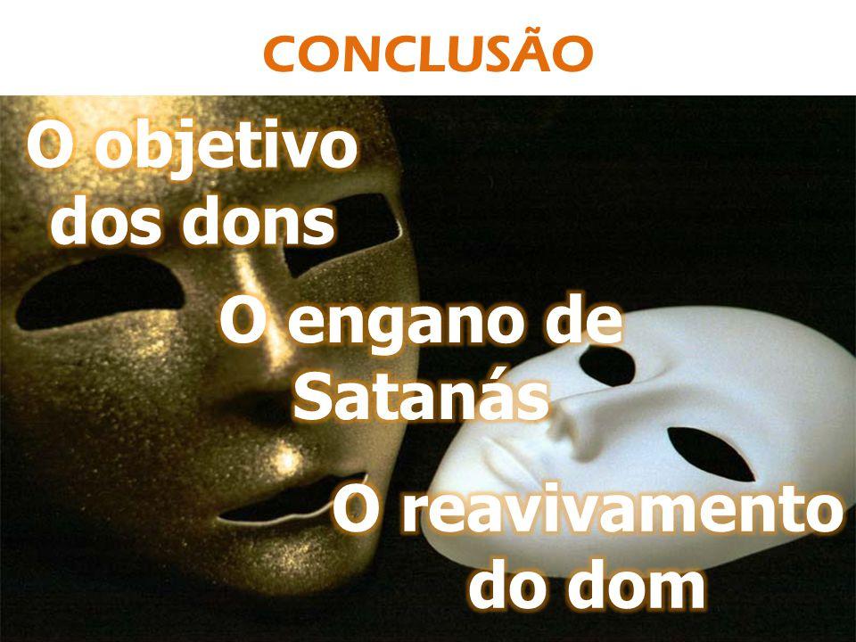 O objetivo dos dons O engano de Satanás O reavivamento do dom