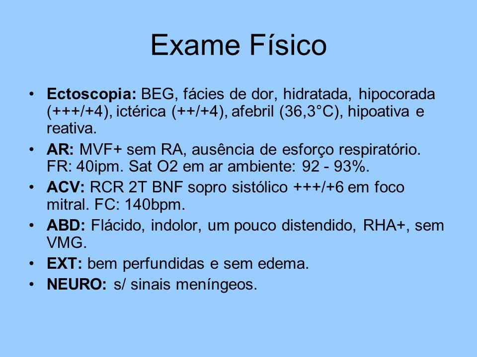 Exame Físico Ectoscopia: BEG, fácies de dor, hidratada, hipocorada (+++/+4), ictérica (++/+4), afebril (36,3°C), hipoativa e reativa.