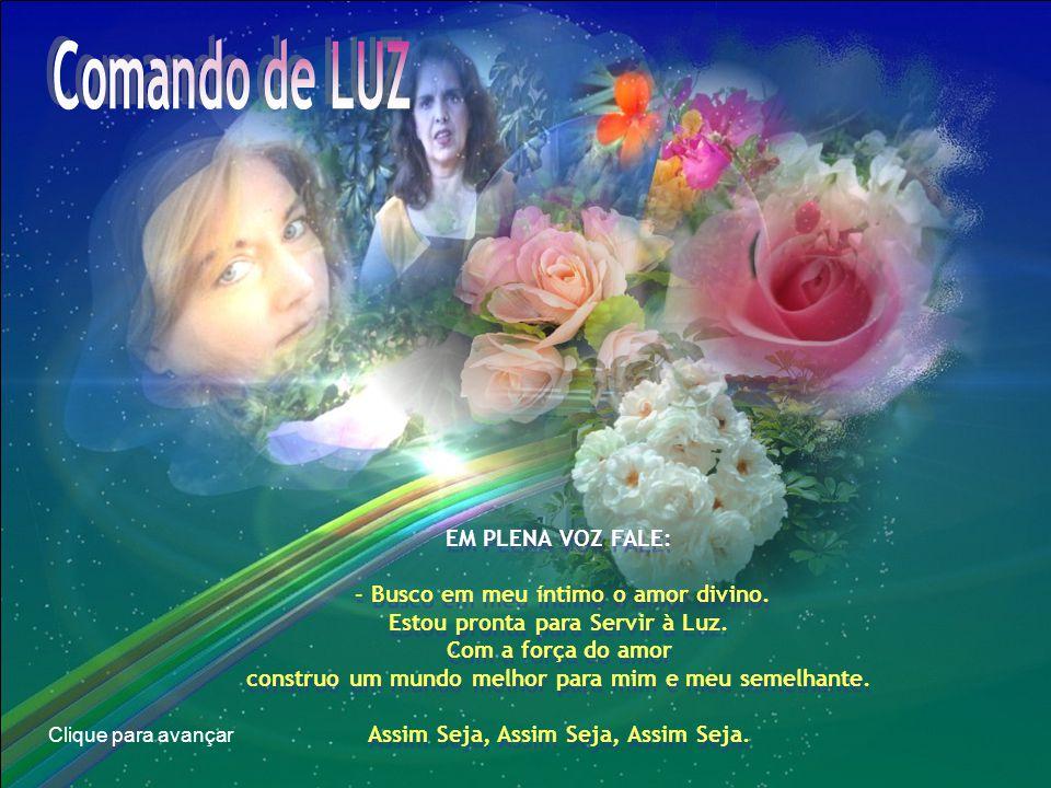 Comando de LUZ EM PLENA VOZ FALE: - Busco em meu íntimo o amor divino.