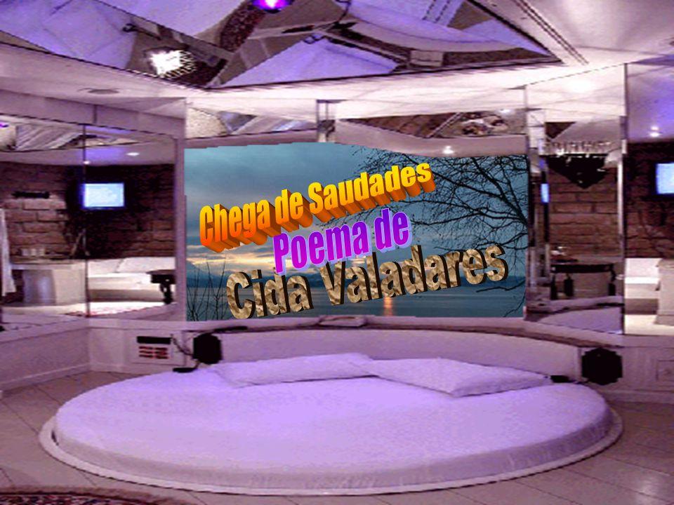 Chega de Saudades Poema de Cida Valadares