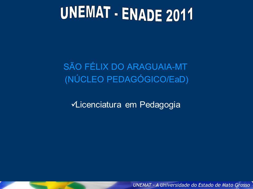 UNEMAT - ENADE 2011 SÃO FÉLIX DO ARAGUAIA-MT (NÚCLEO PEDAGÓGICO/EaD)