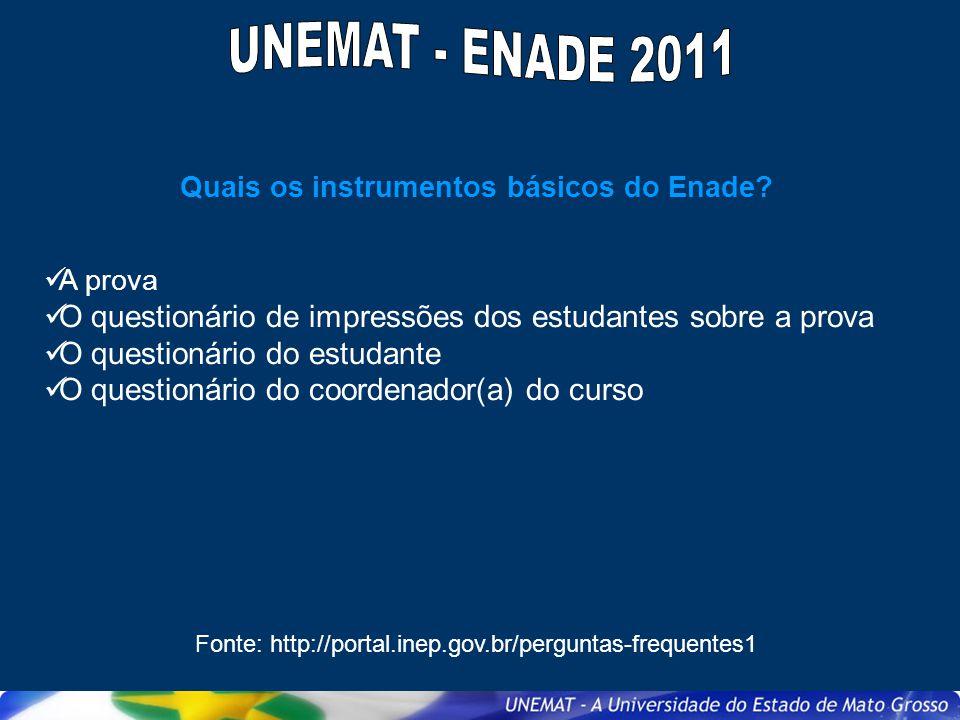 UNEMAT - ENADE 2011 Quais os instrumentos básicos do Enade A prova. O questionário de impressões dos estudantes sobre a prova.