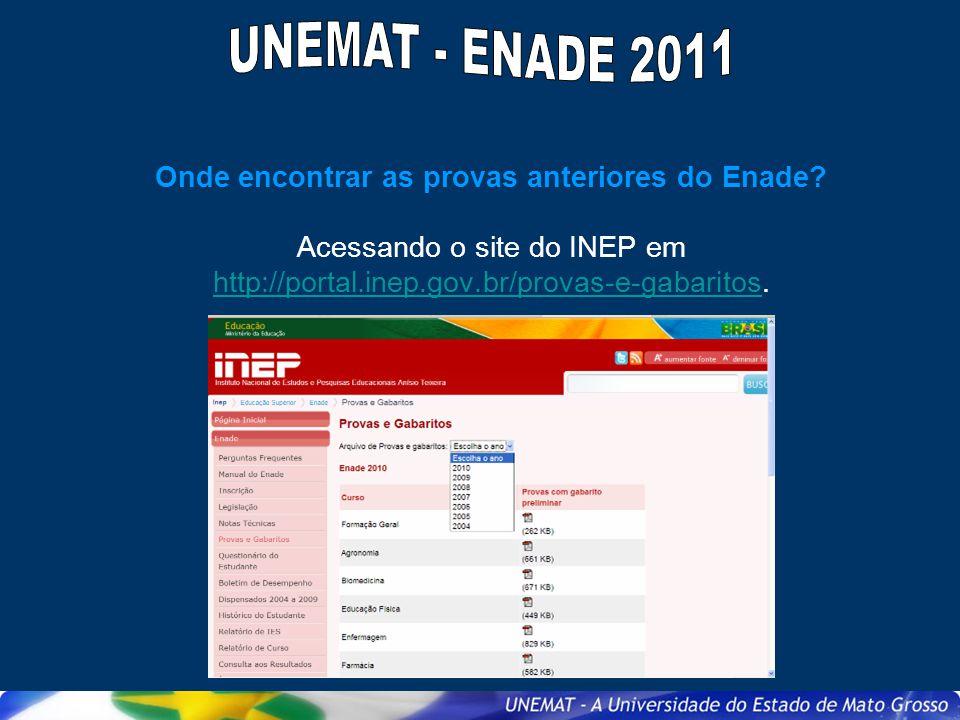 UNEMAT - ENADE 2011 Onde encontrar as provas anteriores do Enade.