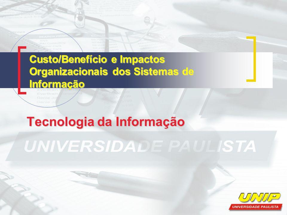 Custo/Benefício e Impactos Organizacionais dos Sistemas de Informação
