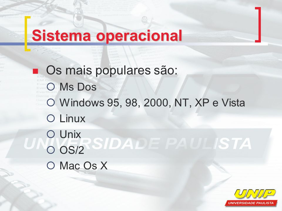 Sistema operacional Os mais populares são: Ms Dos