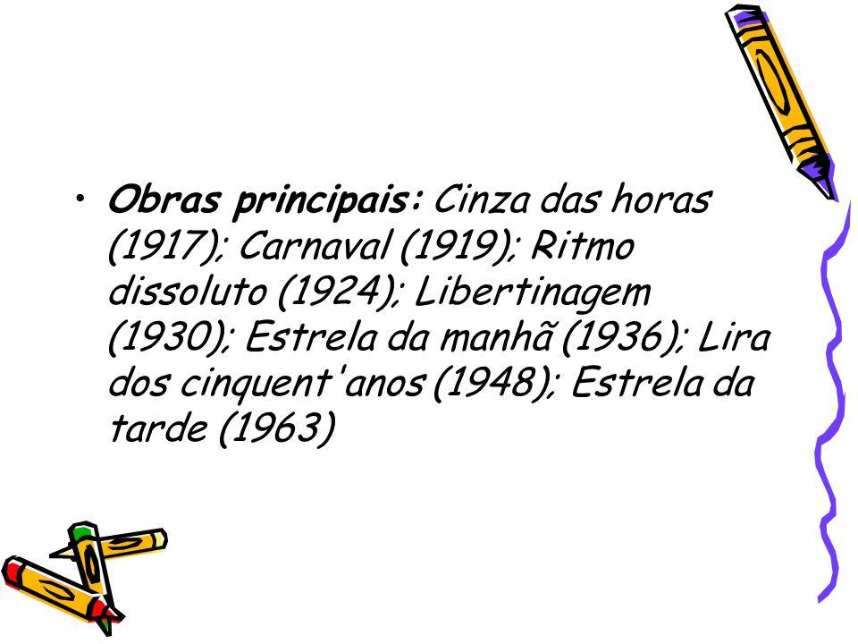 Obras principais: Cinza das horas (1917); Carnaval (1919); Ritmo dissoluto (1924); Libertinagem (1930); Estrela da manhã (1936); Lira dos cinquent anos (1948); Estrela da tarde (1963)
