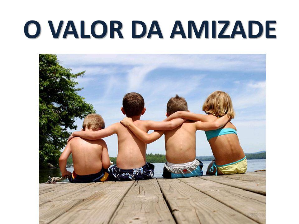 O VALOR DA AMIZADE