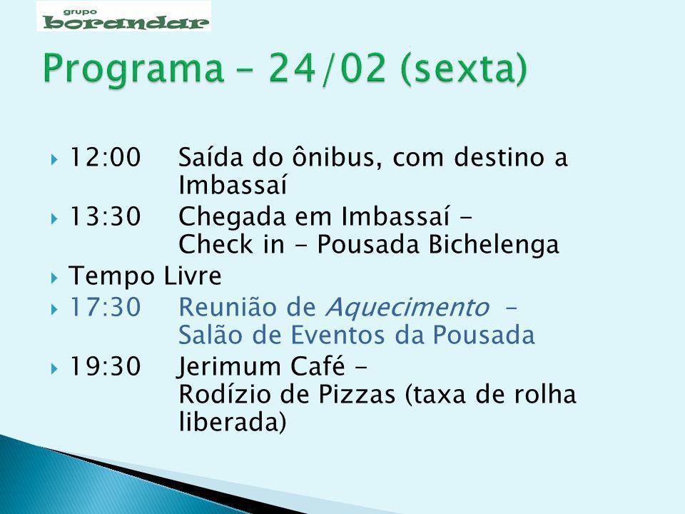Programa – 24/02 (sexta) 12:00 Saída do ônibus, com destino a Imbassaí