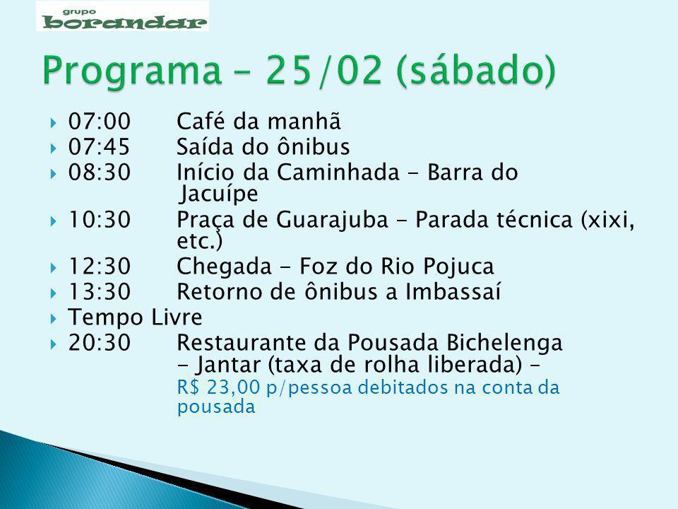 Programa – 25/02 (sábado) 07:00 Café da manhã 07:45 Saída do ônibus