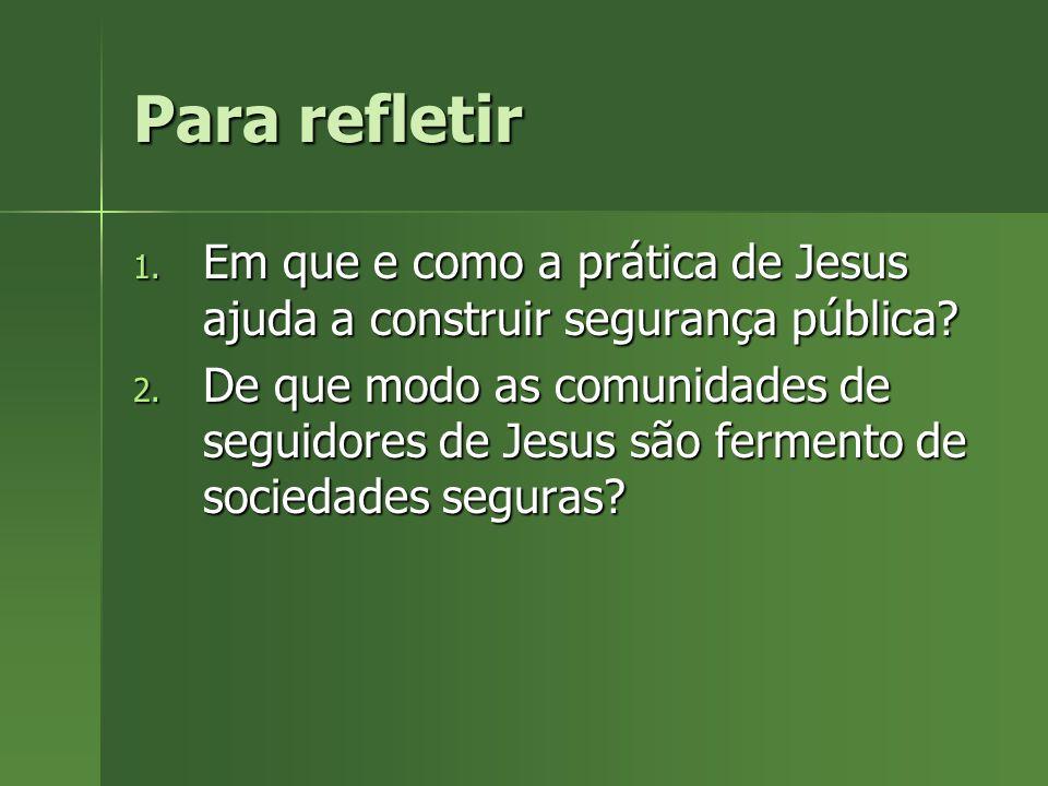 Para refletir Em que e como a prática de Jesus ajuda a construir segurança pública