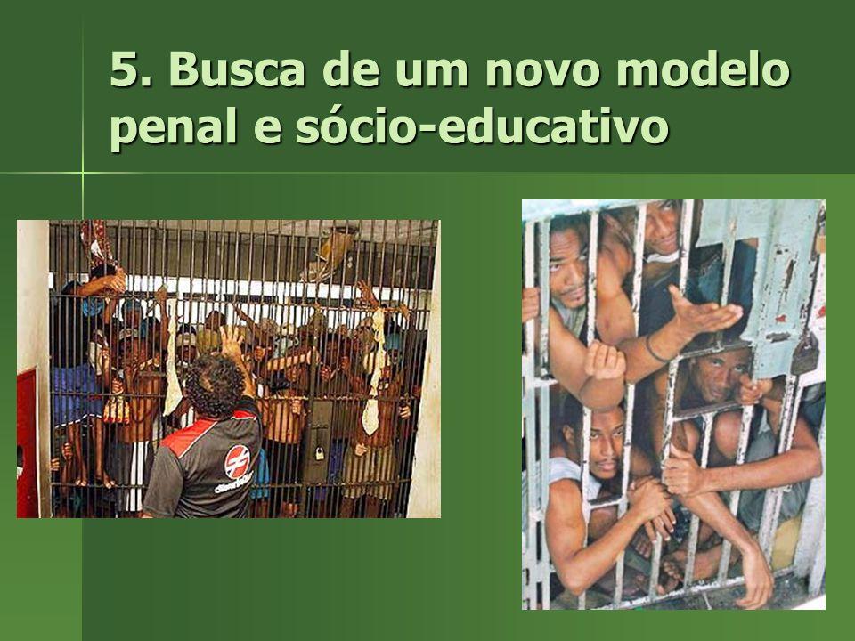 5. Busca de um novo modelo penal e sócio-educativo