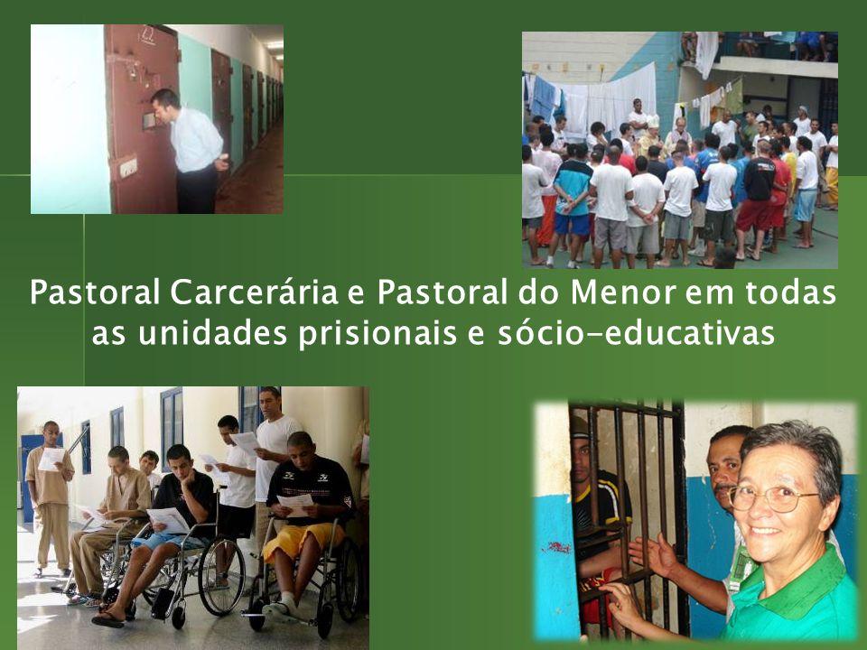 Pastoral Carcerária e Pastoral do Menor em todas as unidades prisionais e sócio-educativas