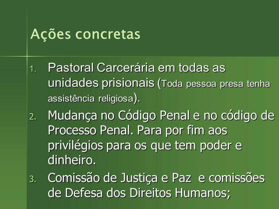 Ações concretas Pastoral Carcerária em todas as unidades prisionais (Toda pessoa presa tenha assistência religiosa).