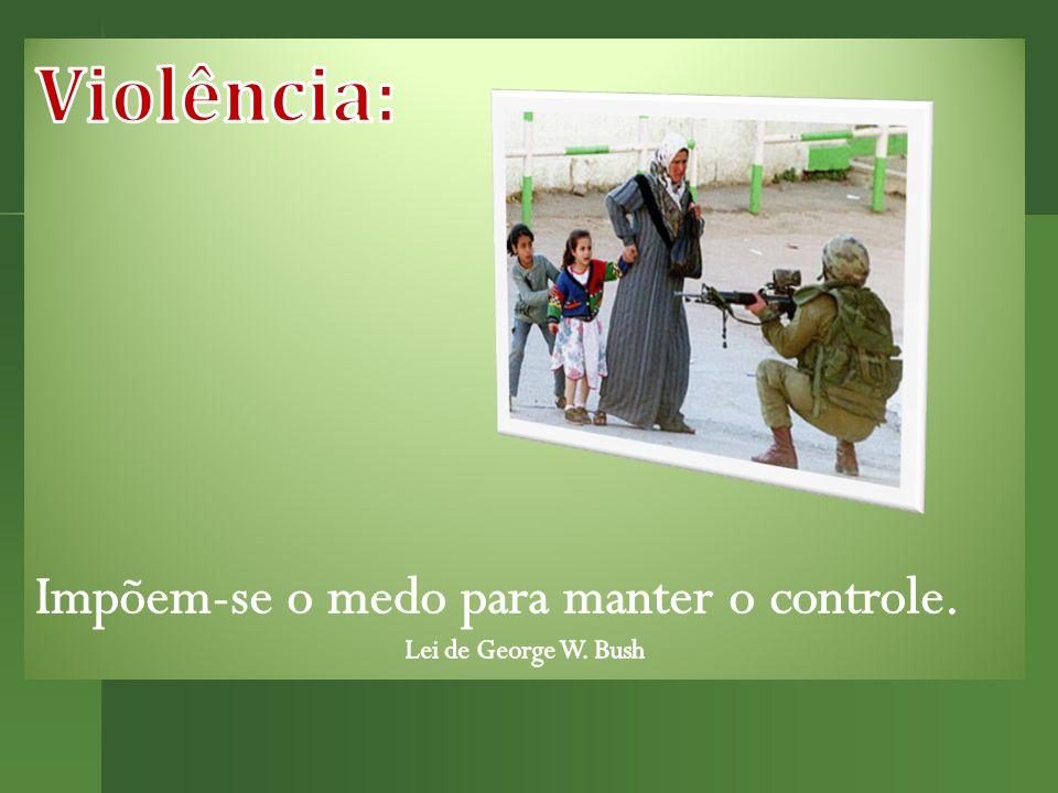 Violência: Impõem-se o medo para manter o controle.