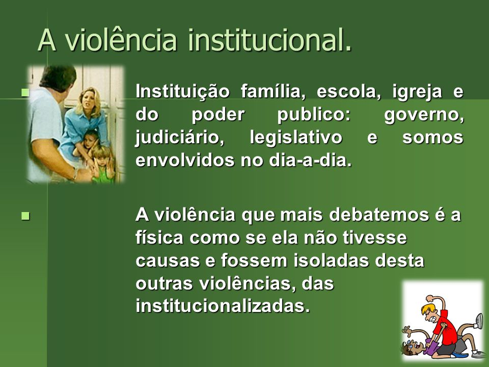 A violência institucional.