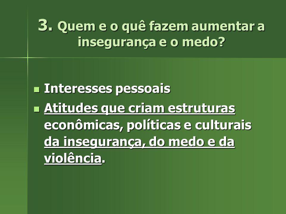 3. Quem e o quê fazem aumentar a insegurança e o medo