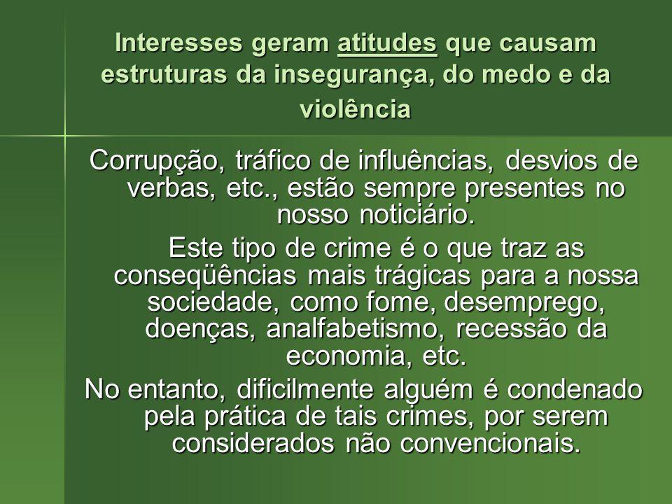 Interesses geram atitudes que causam estruturas da insegurança, do medo e da violência