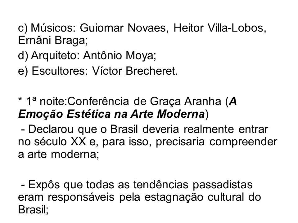 c) Músicos: Guiomar Novaes, Heitor Villa-Lobos, Ernâni Braga; d) Arquiteto: Antônio Moya; e) Escultores: Víctor Brecheret.