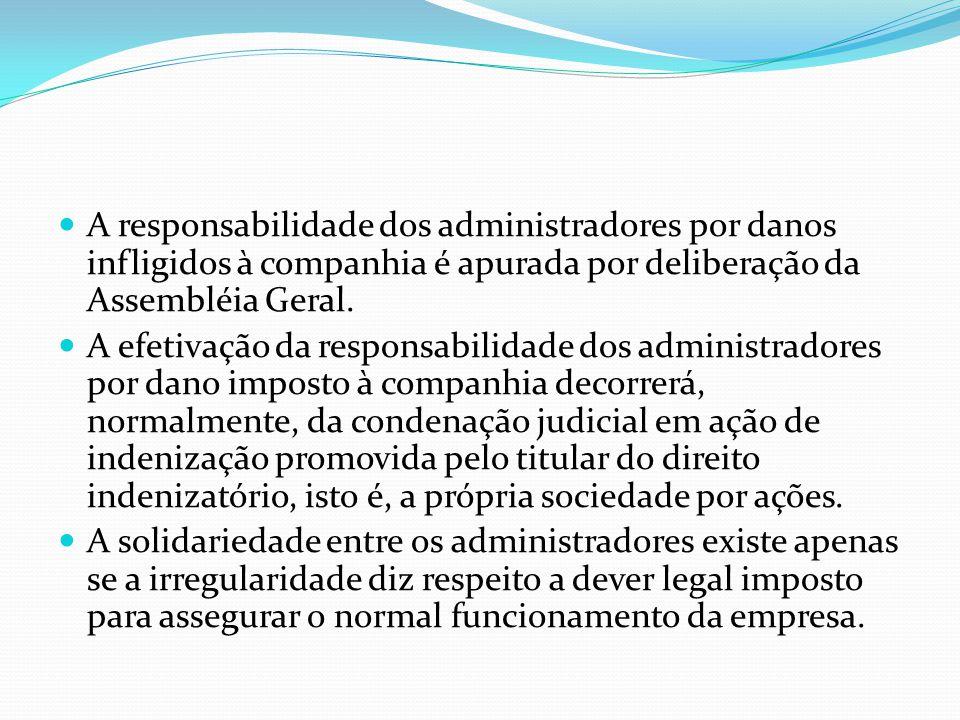 A responsabilidade dos administradores por danos infligidos à companhia é apurada por deliberação da Assembléia Geral.