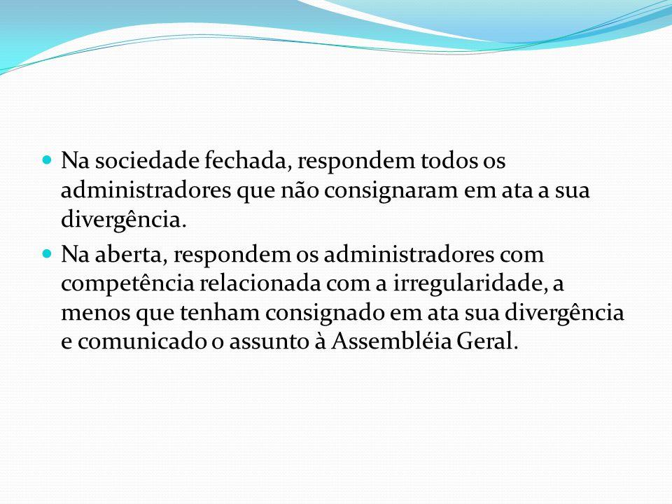 Na sociedade fechada, respondem todos os administradores que não consignaram em ata a sua divergência.