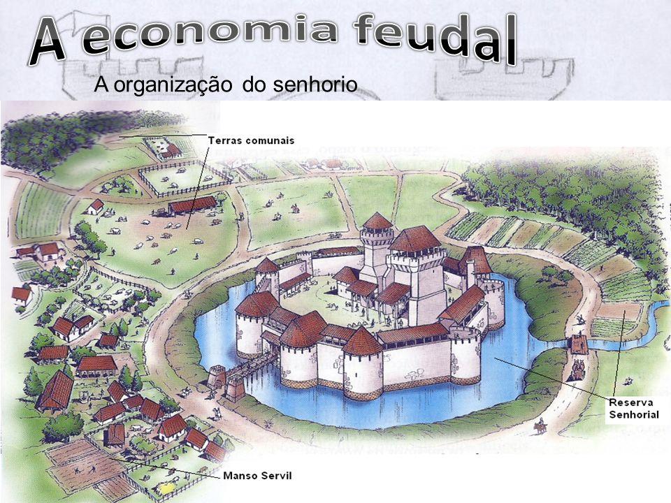 A economia feudal A organização do senhorio