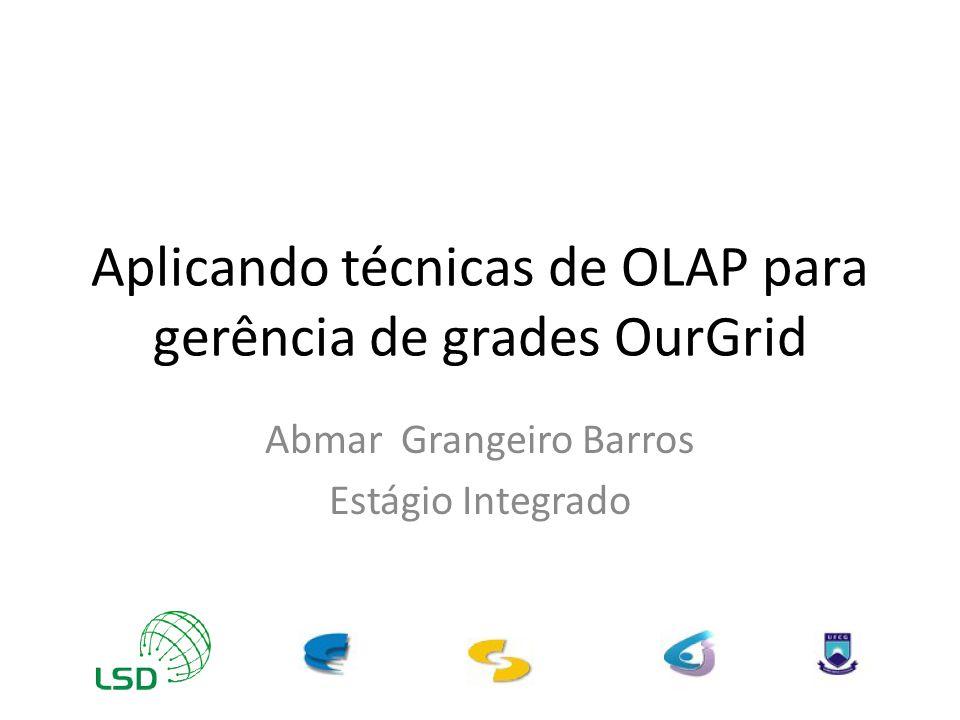 Aplicando técnicas de OLAP para gerência de grades OurGrid